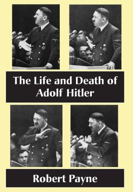 adolf hitler biography death the life and death of adolf hitler by robert payne