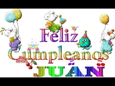 imagenes feliz cumpleaños juan carlos feliz cumple juan youtube