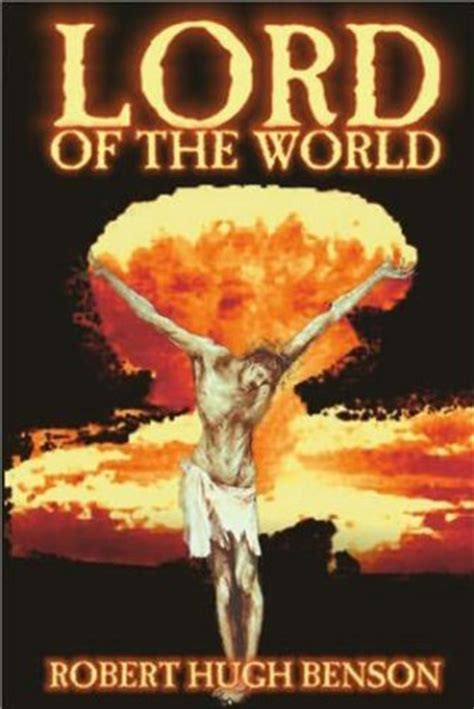 lord of the world books lord of the world by robert hugh benson link