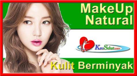video tutorial makeup natural indonesia tutorial makeup natural untuk kulit berminyak video