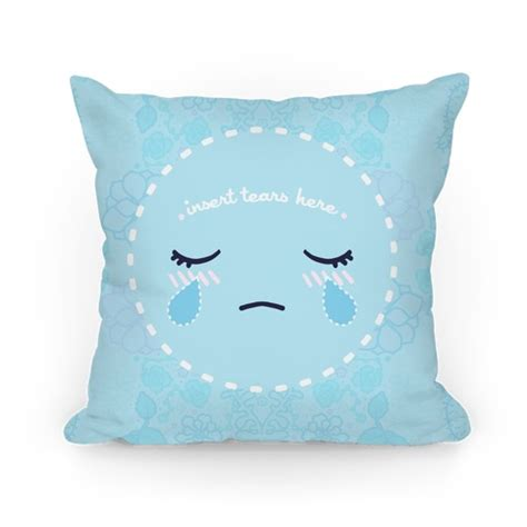 Tear On Pillow by Insert Tears Here Pillow Pillows And Pillow Cases Human