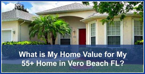 what is my home value for my 55 home in vero fl