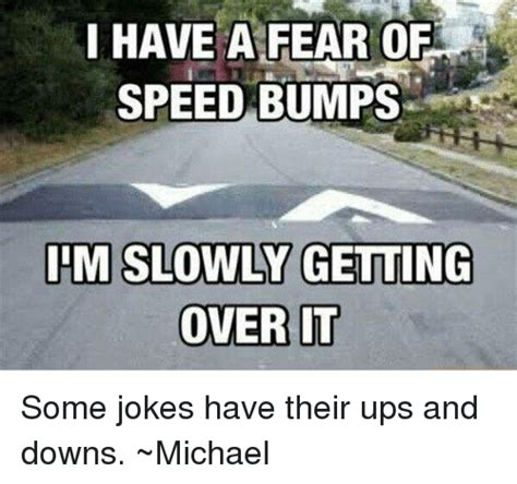 Speed Bump Meme - speed bump meme i have a fear of speed bumps iim slowly