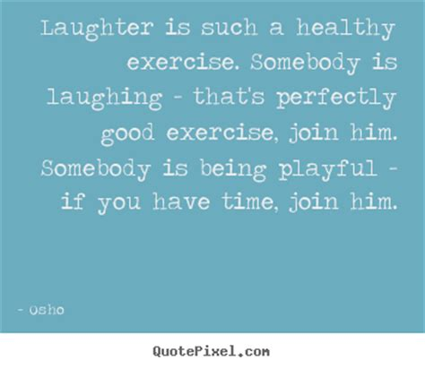 life quote laughter is such a healthy exercise. somebody