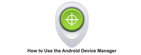 how to use android device manager how to use android device manager to protect and locate
