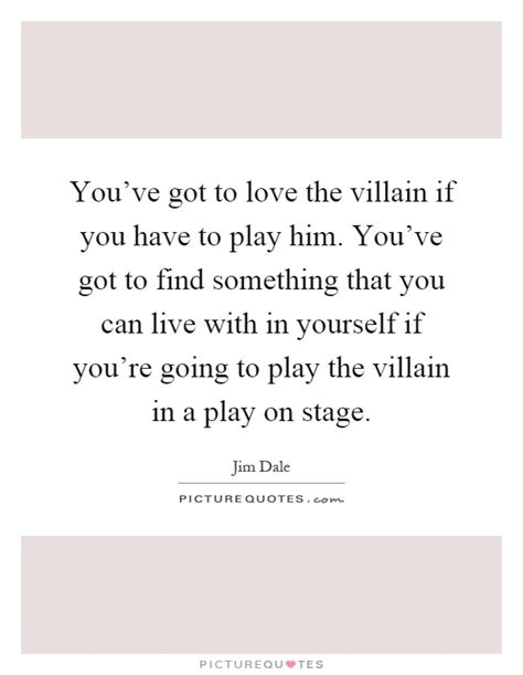 youve got to find what you love jobs says stanford news you ve got to love the villain if you have to play him