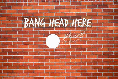 Brick Wall Meme - tired of hitting your head against a brick wall your