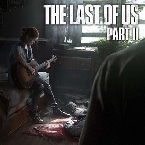 The Last 2 the last of us part ii gamespot
