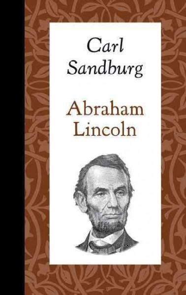 carl sandburg biography abraham lincoln 581 best lincoln images on pinterest american presidents