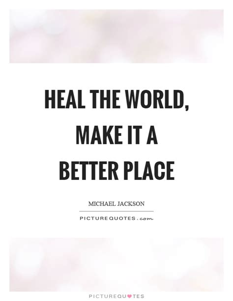 make the world a better place lyrics heal the world make it a better place picture quotes