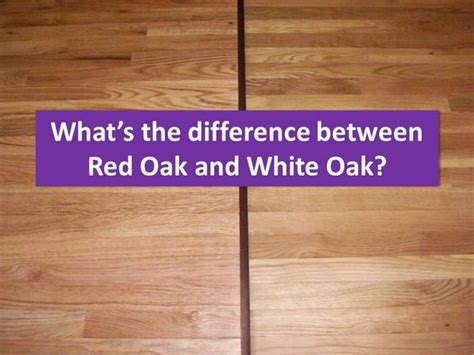 1 vs 2 oak flooring oak vs white oak hardwood flooring what s the