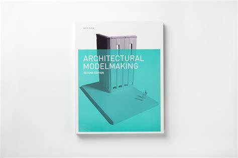 Architecture Design Media Publishing Ltd Architectural Modelmaking 2nd Edition Architecture