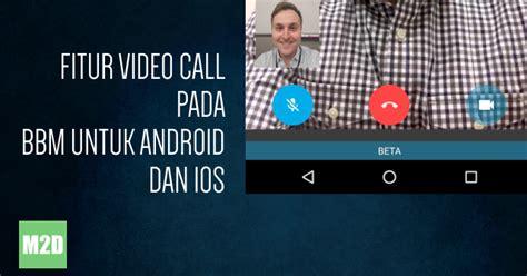 cara membuat game untuk android dan ios cara video call di bbm untuk android dan ios bbm video
