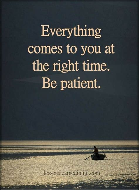 is patient is quote inspirational quotes everything comes to your at the right