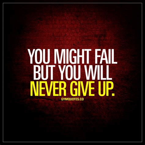 never give up quotes you might fail but you will never give up workout