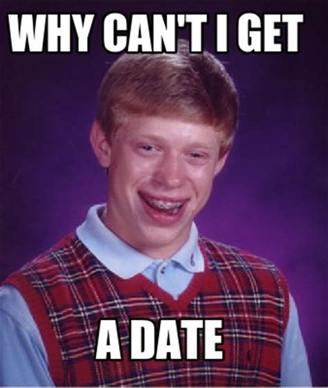 Macpherson Cant Get A Date by Meme Creator Why Can T I Get A Date Meme Generator At