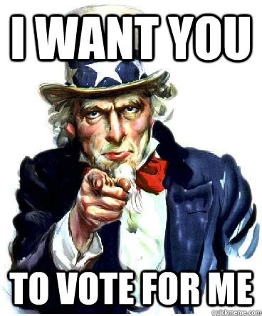 I Need You Meme - i want you to vote for me misc quickmeme