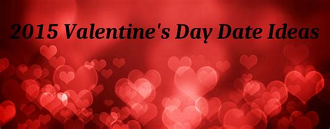 what day is valentines day this year are you looking for date ideas this s