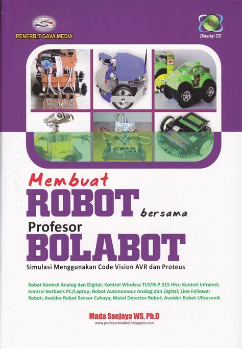 Membuat Robot Cerdas Berbasis Vision Menggunakan Matlab Codevision my book s profesor bolabot