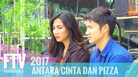 film ftv yang dibintangi dinda kirana ftv kenny austin dinda kirana antara cinta dan pizza