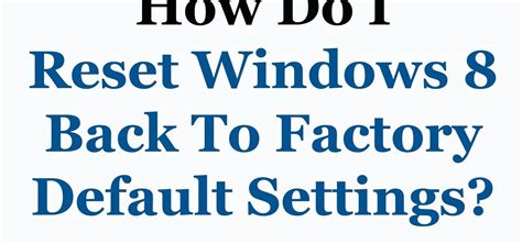 resetting windows back to factory settings how to reset windows 8 back to factory default settings
