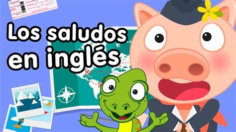 imagenes en ingles hola saludos en ingl 233 s canciones infantiles youtube