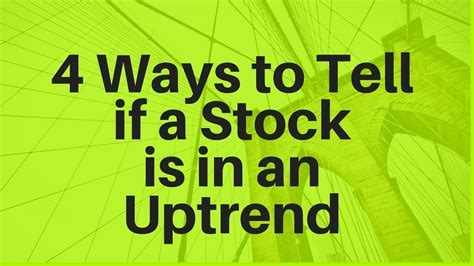 Ways To Spot A by 4 Ways To Tell If A Stock Is In An Uptrend
