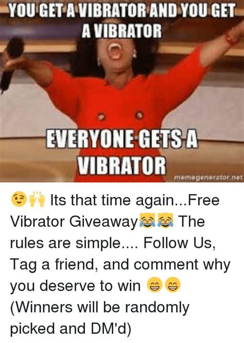 Vibrator Giveaway - yougetavibratorand you get a vibrator everyone gets a vibrator meme generator net