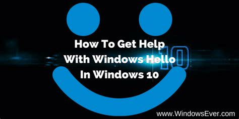 how to get windows 10 how to get help with windows hello in windows 10