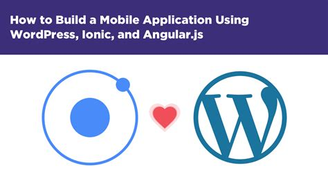 tutorial ionic angular how to build a mobile application using wordpress ionic