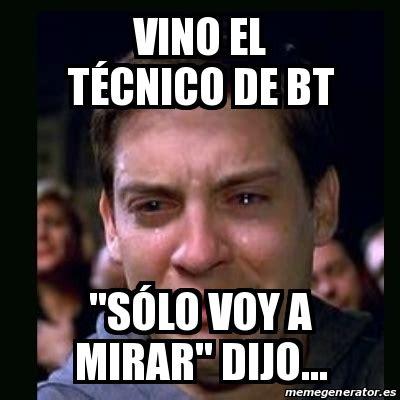 Bt Meme - meme crying peter parker vino el t 233 cnico de bt quot s 243 lo voy