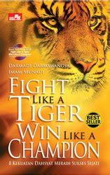 Fight Like A Tiger Win Like A Chion Darmadi Darmawangsa 1 fight like a tiger win like a chion by darmadi damawangsa reviews discussion bookclubs lists