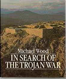 in search of the trojan war the singer of tales youtube in search of the trojan war michael wood 9780563201618