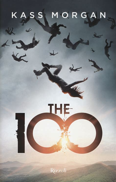 libro kass morgan the 100 the 100 kass morgan libro rizzoli ibs