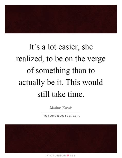 Be On The Verge Of it s a lot easier she realized to be on the verge of