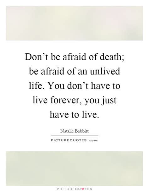 don t live for your obituary books don t be afraid of be afraid of an unlived