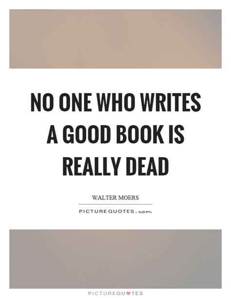 no one writes to 0241968739 no one who writes a good book is really dead picture quotes