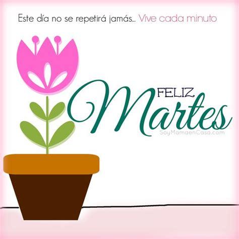 imagenes de buenos dias feliz martes buenos d 237 as feliz martes www soymamaencasa com