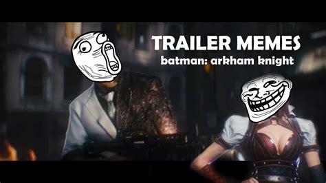 Video Memes - trailer memes batman arkham knight youtube