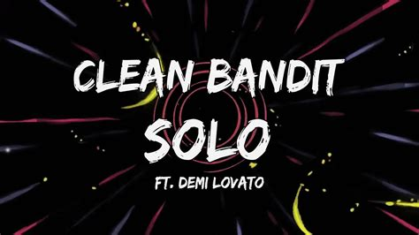 lirik solo feat demi lovato clean bandit solo feat demi lovato lyric video youtube