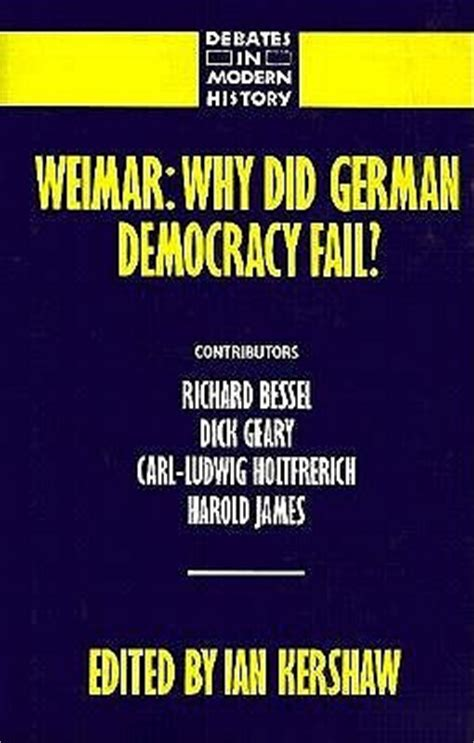 has democracy failed democratic futures books weimar why did german democracy fail by ian kershaw