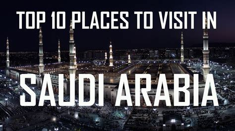 top 10 best places to visit in great top 10 places to visit in saudi arabia top 10 saudi