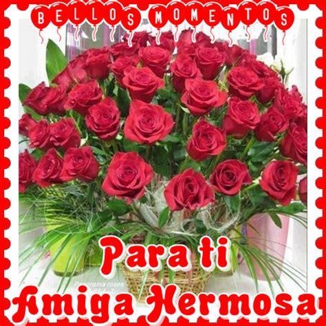 imagenes para una amiga con rosas im 225 genes con flores para regalar a una amiga frases para