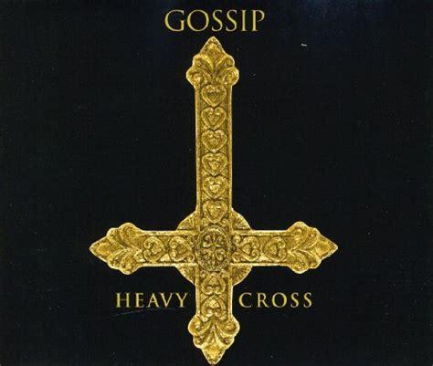 the gossip lyrics heavy cross gossip misheard song lyrics