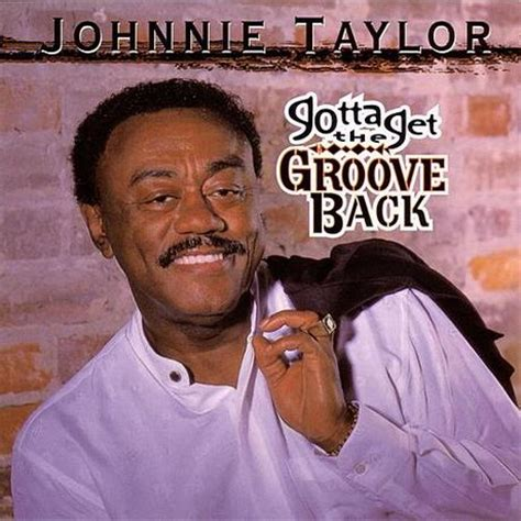 johnnie taylor too close for comfort too close for comfort gotta get the groove back