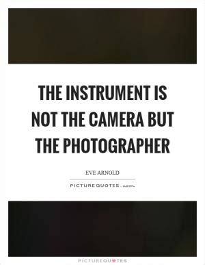 it is the photographer, not the camera, that is the