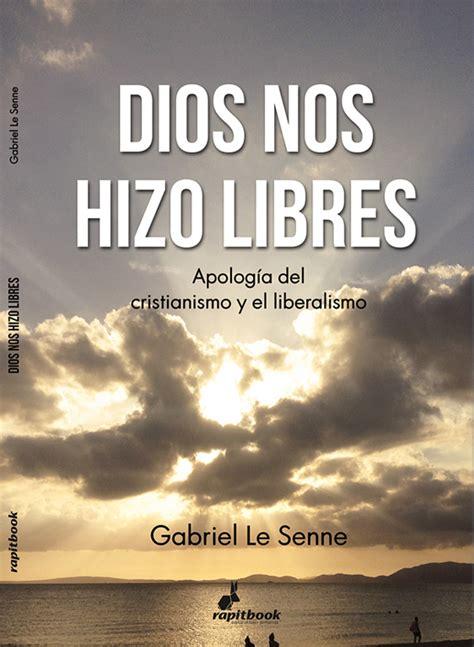 libro dios o nada 191 son compatibles el liberalismo libertario y el cristianismo gabriel le senne dice que s 237 rel