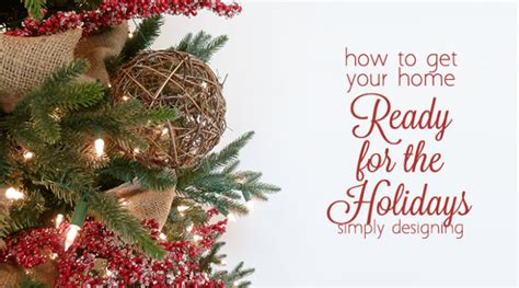 how to get your home ready for christmas mlava mlava how to have a stress free christmas