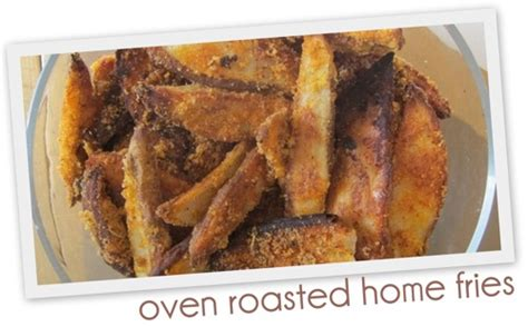 oven roasted home fries going home to roost