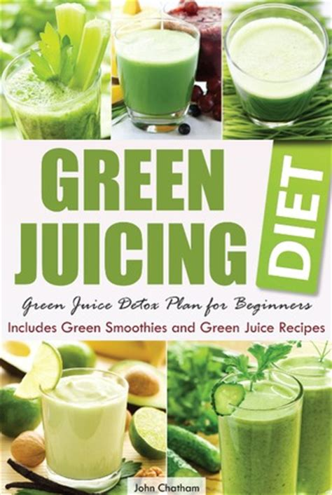 Green Juice Detox Diet Recipe by Green Juicing Diet Green Juice Detox Plan For Beginners